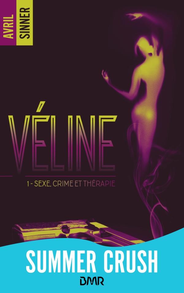 Véline - tome 1 - Sexe, crime & thérapie : un thriller torride,  une romance à suspense
