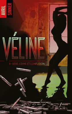 Véline - tome 3 - Sexe, crime et confusion