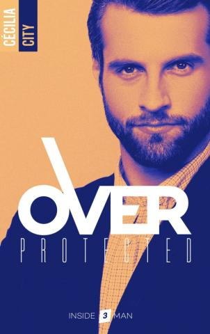 Over Protected - Tome 3